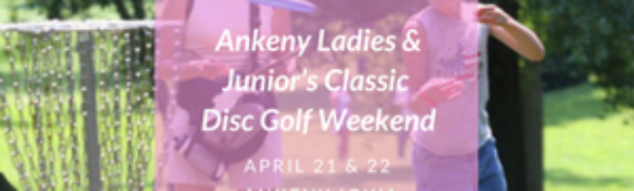 1st Annual Ankeny Ladies & Junior's Classic Disc Golf Weekend