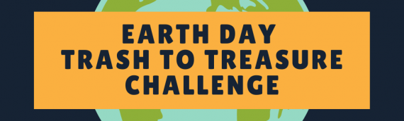 Earth Day Trash To Treasure Challenge